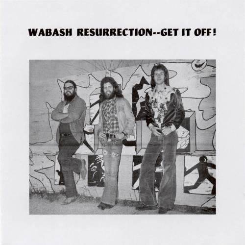 Wabash Resurrection – Get It Off! 1974 (USA, Hard/Blues Rock)